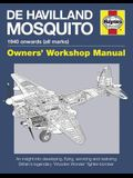 de Havilland Mosquito: 1940 Onwards (All Marks) - An Insight Into Developing, Flying, Servicing and Restoring Britain's Legendary 'Wooden Won