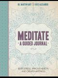 Meditate, a Guided Journal: Beat Stress, Improve Health, and Create Happiness