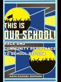 This Is Our School!: Race and Community Resistance to School Reform