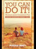 You Can Do It! Medium Level Crossword Fun Vol 2: Medium Crossword Puzzles