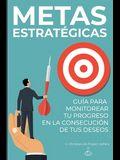 Metas Estratégicas: Guía para Monitorear Tu Progreso en la Consecución de Tus Deseos