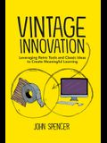 Vintage Innovation: Leveraging Retro Tools and Classic Ideas to Design Deeper Learning Experiences