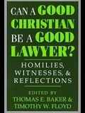 Can a Good Christian Be a Good Lawyer?: Homilies, Witnesses, and Reflections