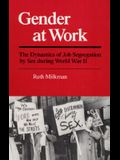 Gender at Work: The Dynamics of Job Segregation by Sex during World War II (Working Class in American History)