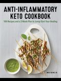 Anti-Inflammatory Keto Cookbook: 100 Recipes and a 2-Week Plan to Jump-Start Your Healing