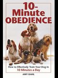 10-Minute Obedience: How to Effectively Train Your Dog in 10 Minutes a Day