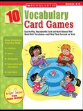 10 Vocabulary Card Games: Easy-to-Play, Reproducible Card and Board Games That Boost Kids' Vocabulary—and Help Them Succeed on Tests