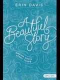 A Beautiful Story - Teen Girls' Bible Study Book: Making God's Story Yours