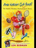 And Nobody Got Hurt!: The World's Weirdest, Wackiest True Sports Stories