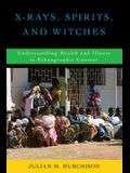 X-Rays, Spirits, and Witches: Understanding Health and Illness in Ethnographic Context