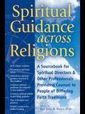 Spiritual Guidance Across Religions: A Sourcebook for Spiritual Directors and Other Professionals Providing Counsel to People of Differing Faith Tradi