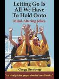 Letting Go Is All We Have To Hold Onto: Humor For Humans (Large Print)