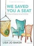 We Saved You a Seat - Teen Girls' Bible Study Book: Finding and Keeping Lasting Friendships