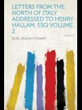 Letters from the North of Italy. Addressed to Henry Hallam, Esq Volume 2 Volume 2