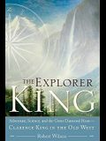 The Explorer King: Adventure, Science, and the Great Diamond Hoax -- Clarence King in the Old West