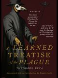 Beza's Learned Discourse of the Plague: Wherein the two questions: Whether the Plague be Infectious, or no & Whether and how far it may be shunned of