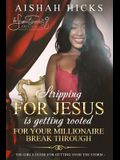 Stripping for Jesus Is Getting Rooted for Your Millionaire Breakthrough: The Girls Guide for Getting Over the Storm