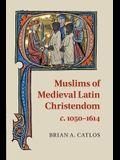 Muslims of Medieval Latin Christendom, c.1050-1614