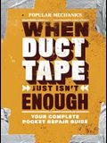 Popular Mechanics When Duct Tape Just Isn't Enough: Your Complete Pocket Repair Guide