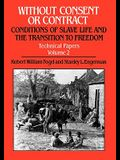 Without Consent or Contract: Conditions of Slave Life and the Transition to Freedom, Technical Papers, Vol. II