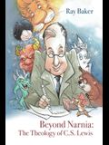 Beyond Narnia: The Theology and Apologetics of C.S. Lewis
