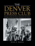 The Denver Press Club: 150 Years of Printer'S Devils, Bohemians, and Ghosts
