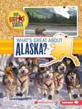 What's Great About Alaska? (Our Great States)