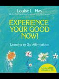 Experience Your Good Now!: Learning to Use Affirmations [With CD (Audio)]