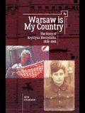 Warsaw Is My Country: The Story of Krystyna Bierzynska, 1928-1945