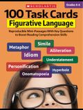 100 Task Cards: Figurative Language: Reproducible Mini-Passages with Key Questions to Boost Reading Comprehension Skills