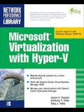 Microsoft Virtualization with Hyper-V: Manage Your Datacenter with Hyper-V, Virtual Pc, Virtual Server, and Application Virtualization