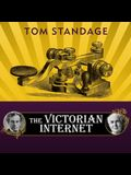The Victorian Internet Lib/E: The Remarkable Story of the Telegraph and the Nineteenth Century's On-Line Pioneers
