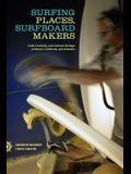 Surfing Places, Surfboard Makers: Craft, Creativity, and Cultural Heritage in Hawaii, California, and Australia