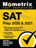 SAT Prep 2020 and 2021 - SAT Secrets Test Prep Book for the Math, Reading, & Writing and Language Sections, Full-Length Practice Test, Detailed Answer