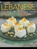 Lebanese Food & Cooking: Traditions, Ingredients, Tastes, Techniques, 80 Classic Recipes