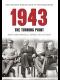 1943 the Second World War in Photographs: The Turning Point