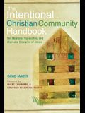 Intentional Christian Community Handbook: For Idealists, Hypocrites, and Wannabe Disciples of Jesus