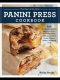 The Best of the Best Panini Press Cookbook: 100 Surefire Recipes for Making Panini--And Many Other Things--On Your Panini Press or Other Countertop Gr
