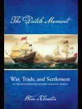 Dutch Moment: War, Trade, and Settlement in the Seventeenth-Century Atlantic World