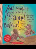 You Wouldn't Want to Be a Pyramid Builder]: A Hazardous Job You'd Rather Not Have