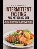 Intermittent-Fasting and Ketogenic-Diet: An Easy, Beginner Weight Loss Challenge for Men and Women to Maximize Healthy Weight Loss With Keto