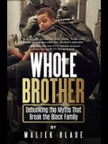 Whole Brother: Debunking the Myths That Break the Black Family