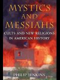 Mystics and Messiahs: Cults and New Religions in American History