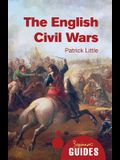 The English Civil Wars: A Beginner's Guide