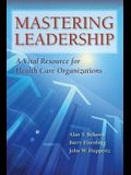 Mastering Leadership: Vital Resources for Health Care Organizations