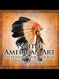 Native American Art - Art History Books for Kids Children's Art Books