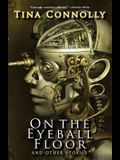On the Eyeball Floor and Other Stories