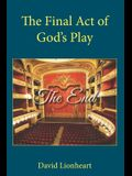 The Final Act of God's Play