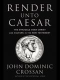 Render Unto Caesar: The Battle Over Christ and Culture in the New Testament