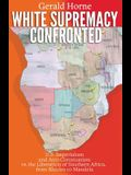 White Supremacy Confronted: U.S. Imperialism and Anti-Communisim vs. the Liberation of Southern Africa, from Rhodes to Mandela